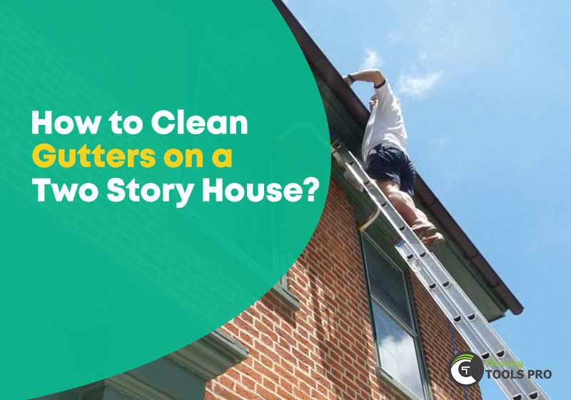 How To Clean Gutters On A Two Story House